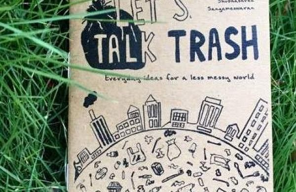 Shubhashree Sanghameshwaran's book called Let's Talk Trash is a little-illustrated handbook with simple, everyday ideas towards a less trashy and messy world