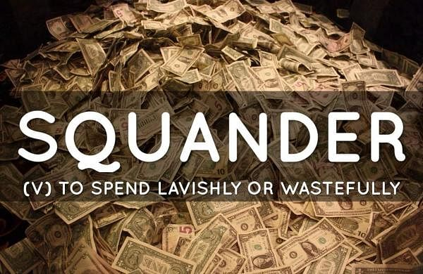 Squander means to waste something in a foolish manner or an opportunity to be lost